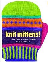 Knit Mittens!: 15 Cool Patterns to Keep You Warm