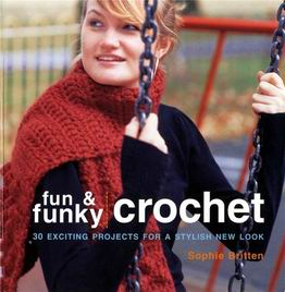 Fun & Funky Crochet: 30 Exciting Projects
