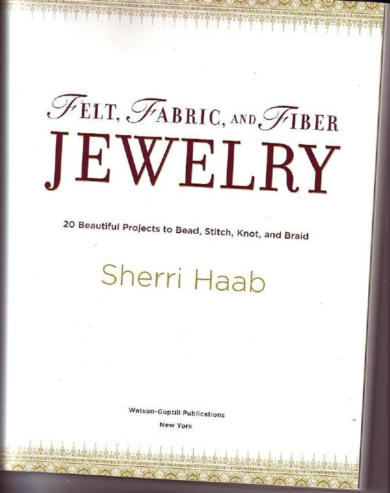 Haab Sh. - Felt, Fabric, and Fiber Jewelry. 20 Beautiful Projects to Bead, Stitch, Knot, and Braid - 2008_3 (554x700, 148Kb)