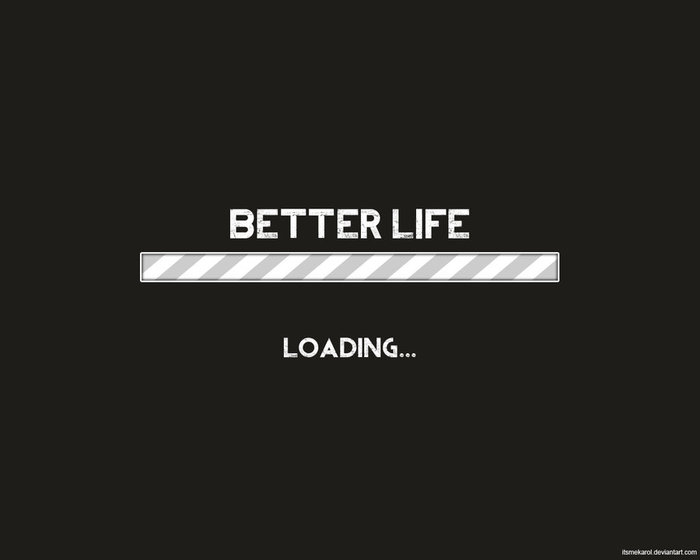 4558642_better_life_loading_by_itsmekarold5ch4dy (700x560, 15Kb)