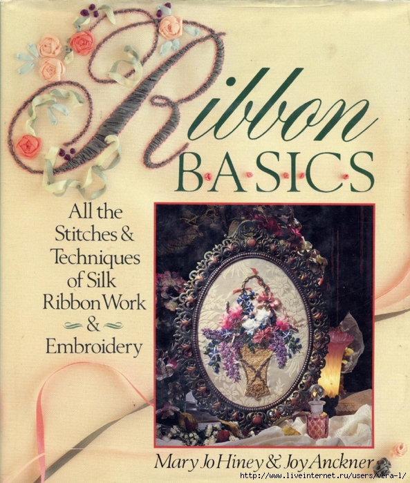 Mary Jo Hiney, Joy Anckner - Ribbon Basics. All The Stitches & Techniques Of Silk Ribbon Work & Embroidery - 1996_1 (593x700, 367Kb)